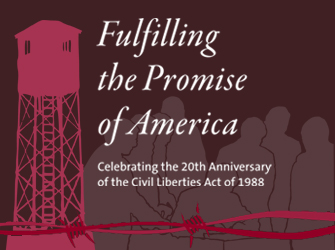 Fulfilling the Promise of America: Celebrating the 20th Anniversary of the Civil Liberties Act of 1988