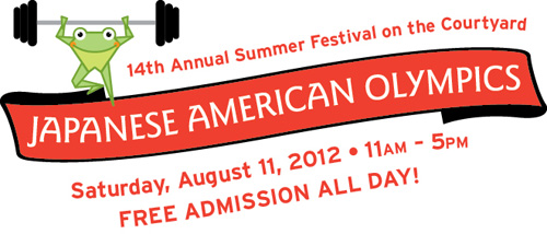 14th Annual Summer Festival on the Courtyard: Japanese American Olympics -- Saturday, August 11, 2012, 11am-5pm, FREE ADMISSION ALL DAY!