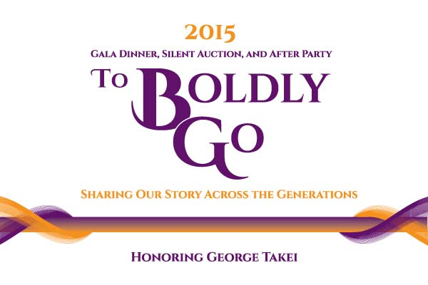 2015 Gala Dinner, Silent Auction, and After Party. To Boldly Go: Sharing Our Story Across the Generations. Honoring George Takei