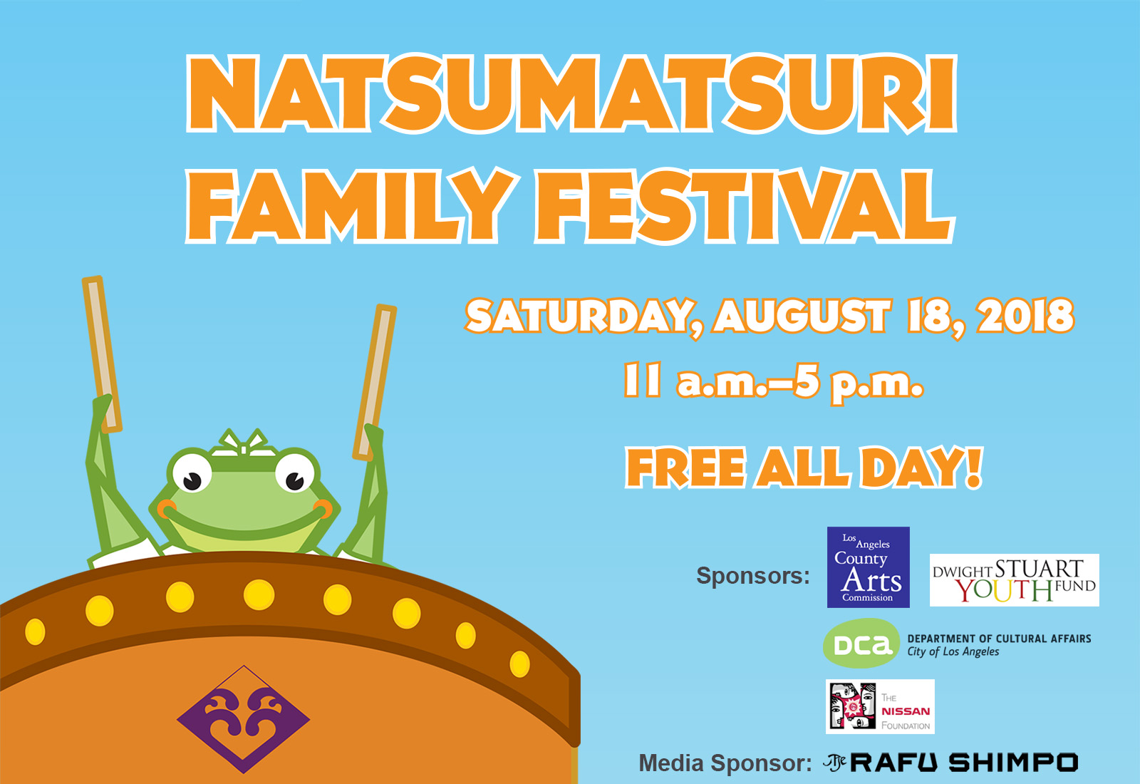 Natsumatsuri Family Festival on Saturday, August 18, 2018, 11 a.m. to 5 p.m. FREE ALL DAY! Sponsors: Los Angeles County Arts Commission; Dwight Stuart Youth Fund; Department of Cultural Affairs, City of Los Angeles; Nissan Foundation. Media Sponsor: The Rafu Shimpo