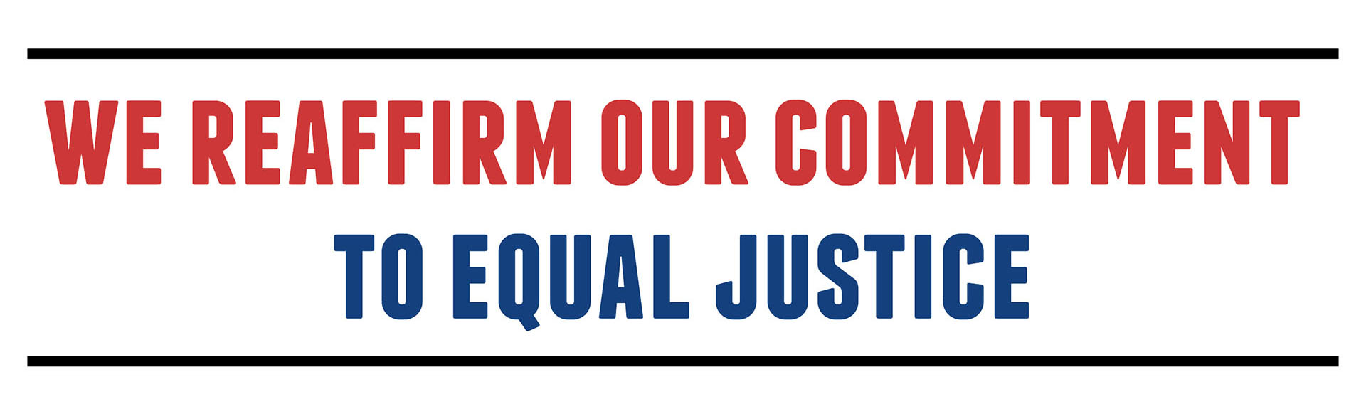 We Reaffirm Our Commitment to Equal Justice