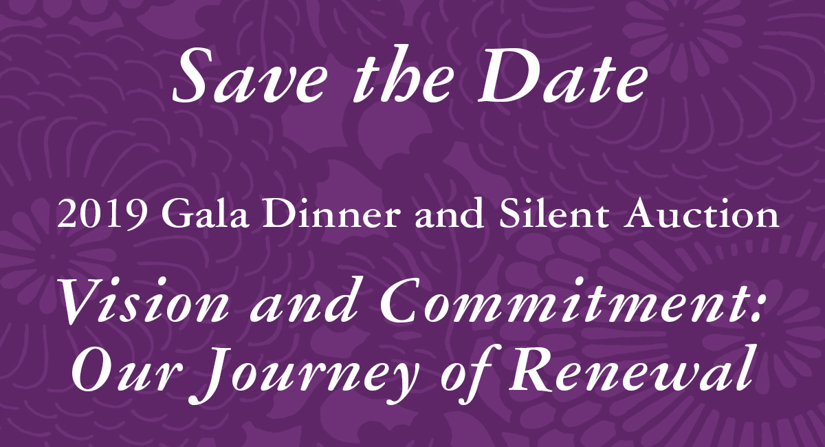 SAVE THE DATE - 2019 Gala Dinner and Silent Auction - Vision and Commitment: Our Journey of Renewal