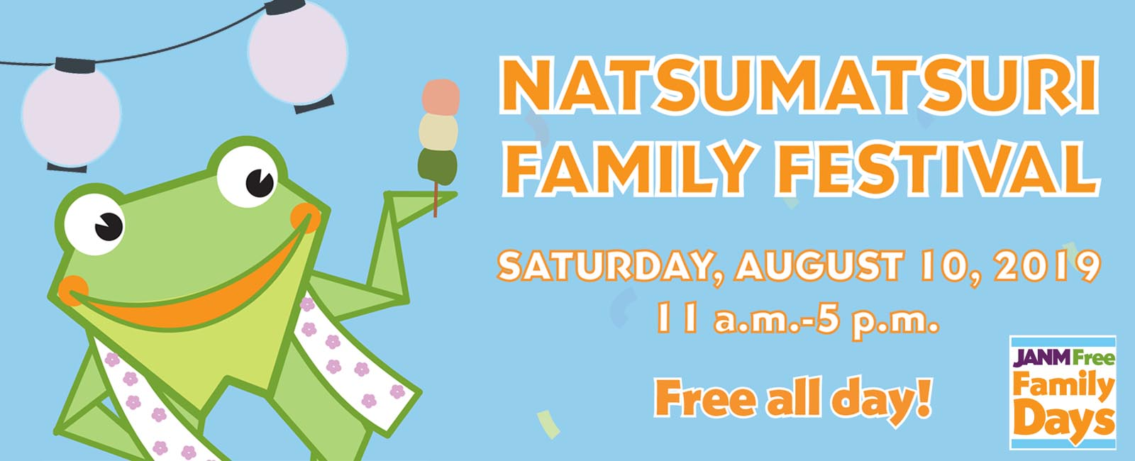 Natsumatsuri Family Festival on Saturday, August 10, 2019, 11 a.m. to 5 p.m. FREE ALL DAY!