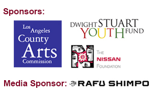 Sponsor: Los Angeles County Arts Commission, Dwight Stuart Youth Fund, The Nissan Foundation. Media Sponsor: The Rafu Shimpo