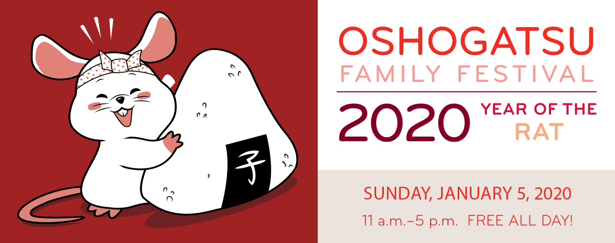 OSHOGATSU FAMILY FESTIVAL - 2020 Year of the Rat. Sunday, January 5, 2020, 11 a.m. - 5 p.m. FREE ALL DAY!