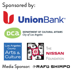 Sponsored by: MUFG Union Bank, N.A.; City of Los Angeles, Department of Cultural Affairs; Los Angeles County Department of Arts and Culture; and The Nissan Foundation. Media Sponsor: The Rafu Shimpo.