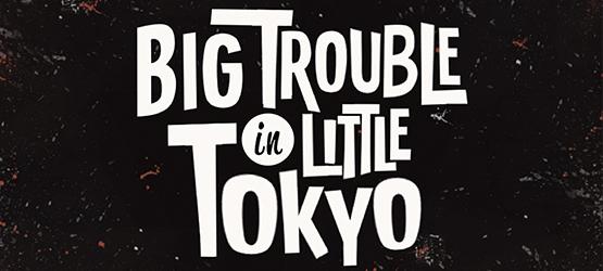 Big Trouble in Little Tokyo
