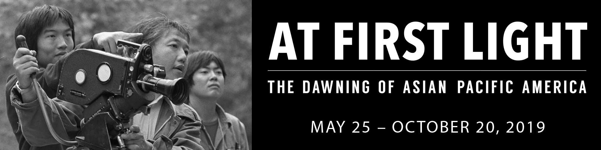 At First Light: The Dawning of Asian Pacific America. May 25 - October 20, 2019