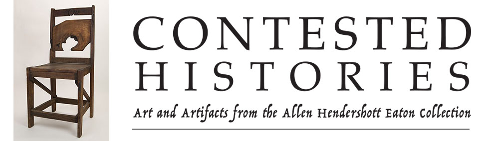 Contested Histories: Art and Artifacts from the Allen Hendershott Eaton Collection