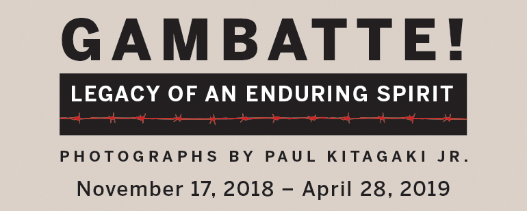 Gambatte! Legacy of an Enduring Spirit. November 17, 2018 - April 28, 2019.