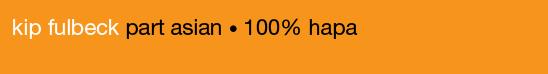 kip fulbeck : part asian - 100% hapa