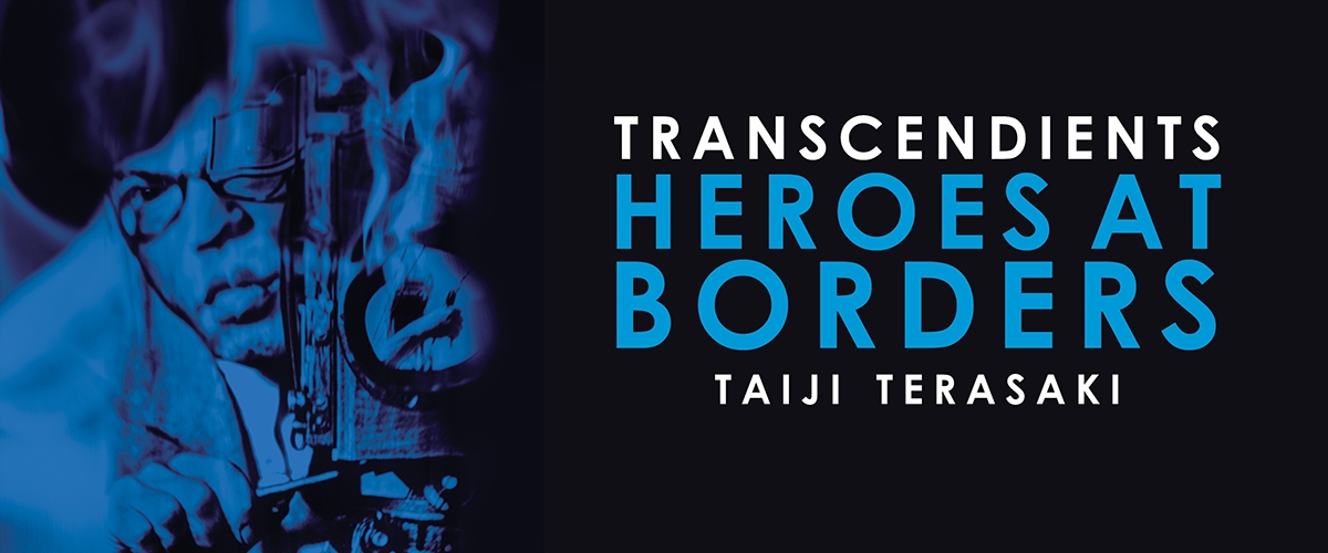 Transcendients: Heroes at Borders. February 1 - March 29, 2020.