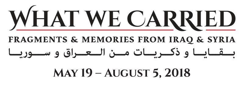 What We Carried: Fragments & Memories from Iraq & Syria. May 19 - August 5, 2018